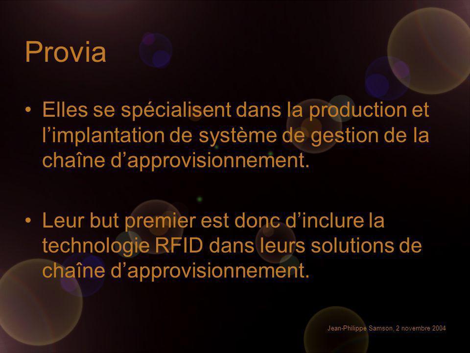 Jean-Philippe Samson, 2 novembre 2004 Provia Elles se spécialisent dans la production et limplantation de système de gestion de la chaîne dapprovision