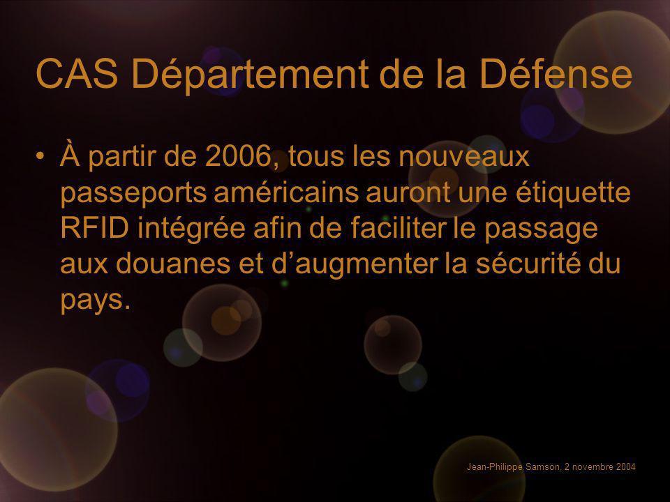 Jean-Philippe Samson, 2 novembre 2004 CAS Département de la Défense À partir de 2006, tous les nouveaux passeports américains auront une étiquette RFI