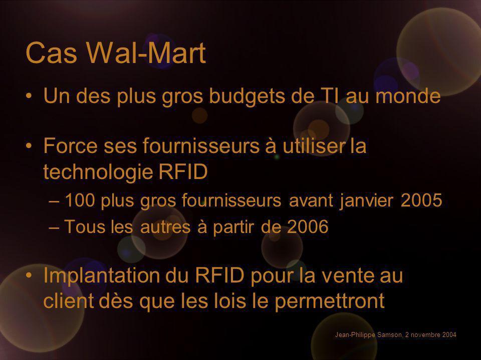Jean-Philippe Samson, 2 novembre 2004 Cas Wal-Mart Un des plus gros budgets de TI au monde Force ses fournisseurs à utiliser la technologie RFID –100