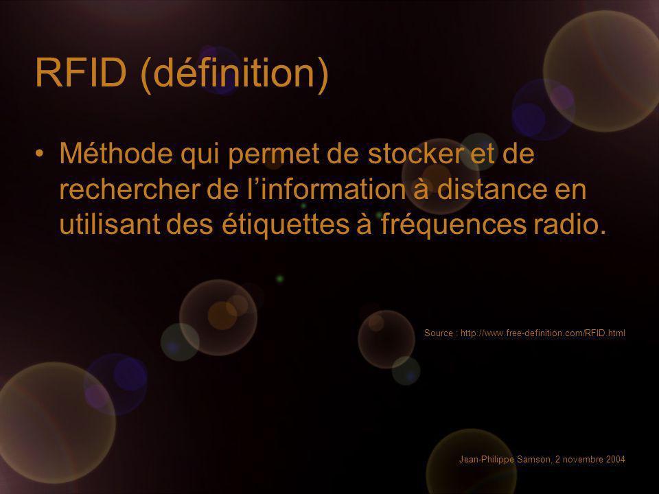 Jean-Philippe Samson, 2 novembre 2004 RFID (définition) Méthode qui permet de stocker et de rechercher de linformation à distance en utilisant des éti