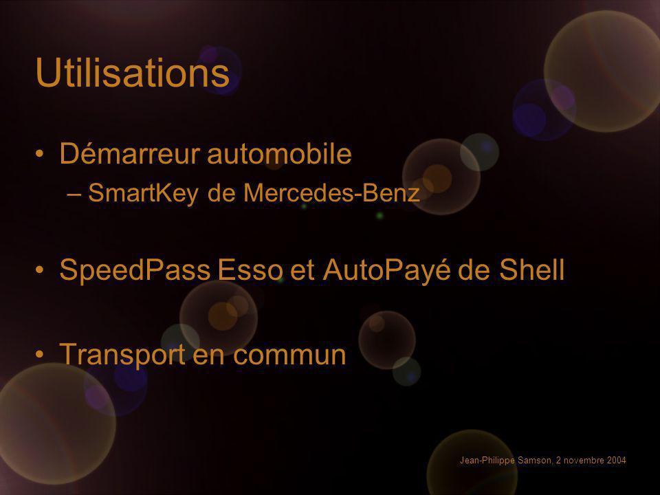 Jean-Philippe Samson, 2 novembre 2004 Utilisations Démarreur automobile –SmartKey de Mercedes-Benz SpeedPass Esso et AutoPayé de Shell Transport en co