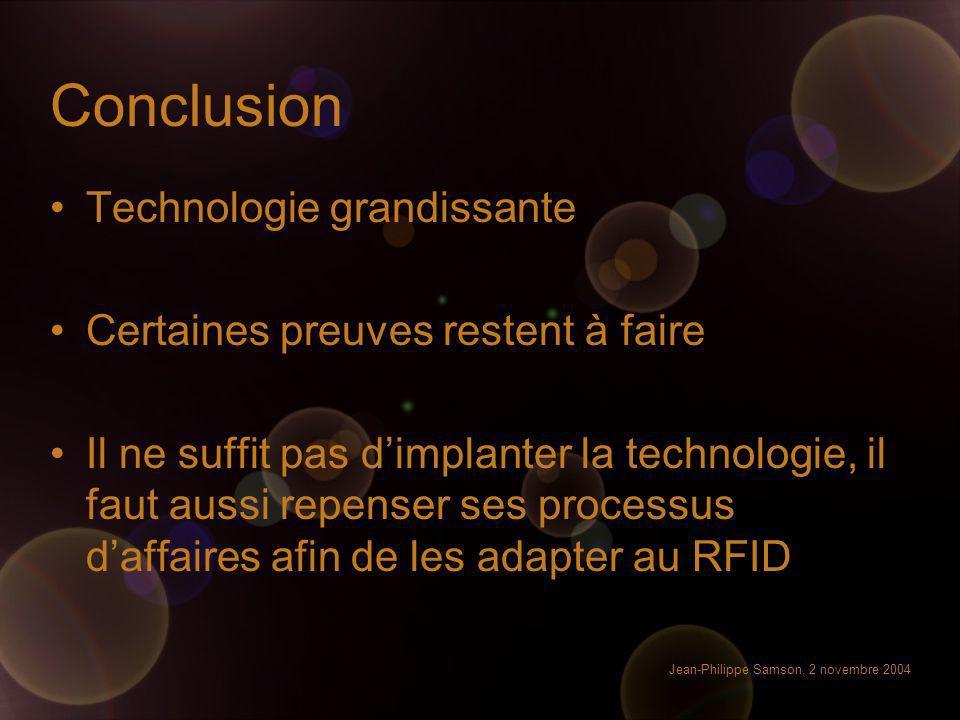 Jean-Philippe Samson, 2 novembre 2004 Conclusion Technologie grandissante Certaines preuves restent à faire Il ne suffit pas dimplanter la technologie