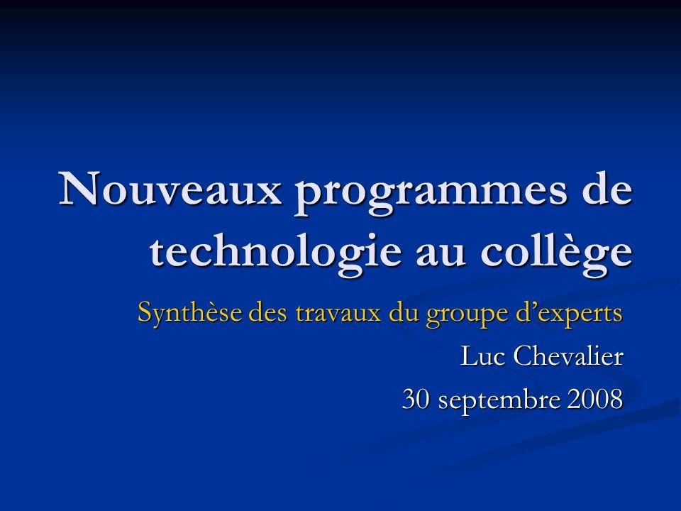 Nouveaux programmes de technologie au collège Synthèse des travaux du groupe dexperts Luc Chevalier 30 septembre 2008