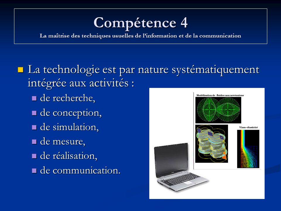 Compétence 4 La maîtrise des techniques usuelles de linformation et de la communication La technologie est par nature systématiquement intégrée aux ac