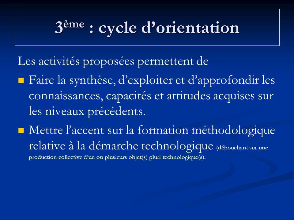 3 ème : cycle dorientation Les activités proposées permettent de Faire la synthèse, dexploiter et dapprofondir les connaissances, capacités et attitud