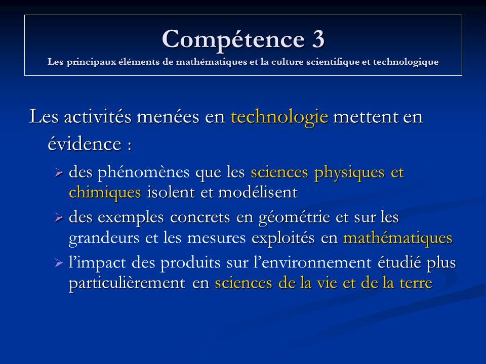 Compétence 3 Les principaux éléments de mathématiques et la culture scientifique et technologique Les activités menées en technologie mettent en évide