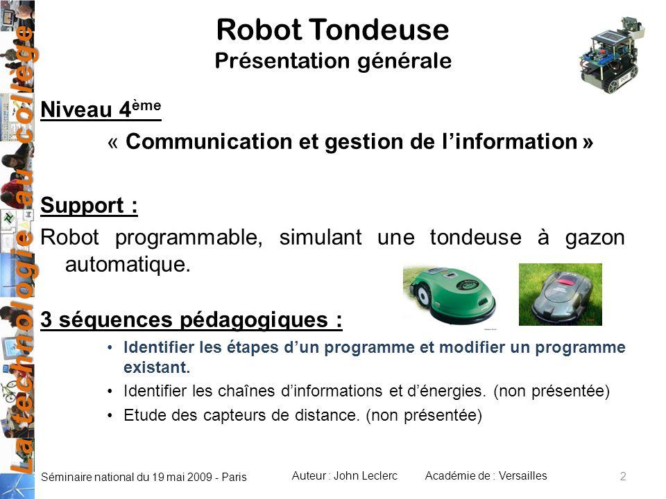 La technologie au collège Auteur : John LeclercAcadémie de : Versailles Séminaire national du 19 mai 2009 - Paris Niveau 4 ème « Communication et gest