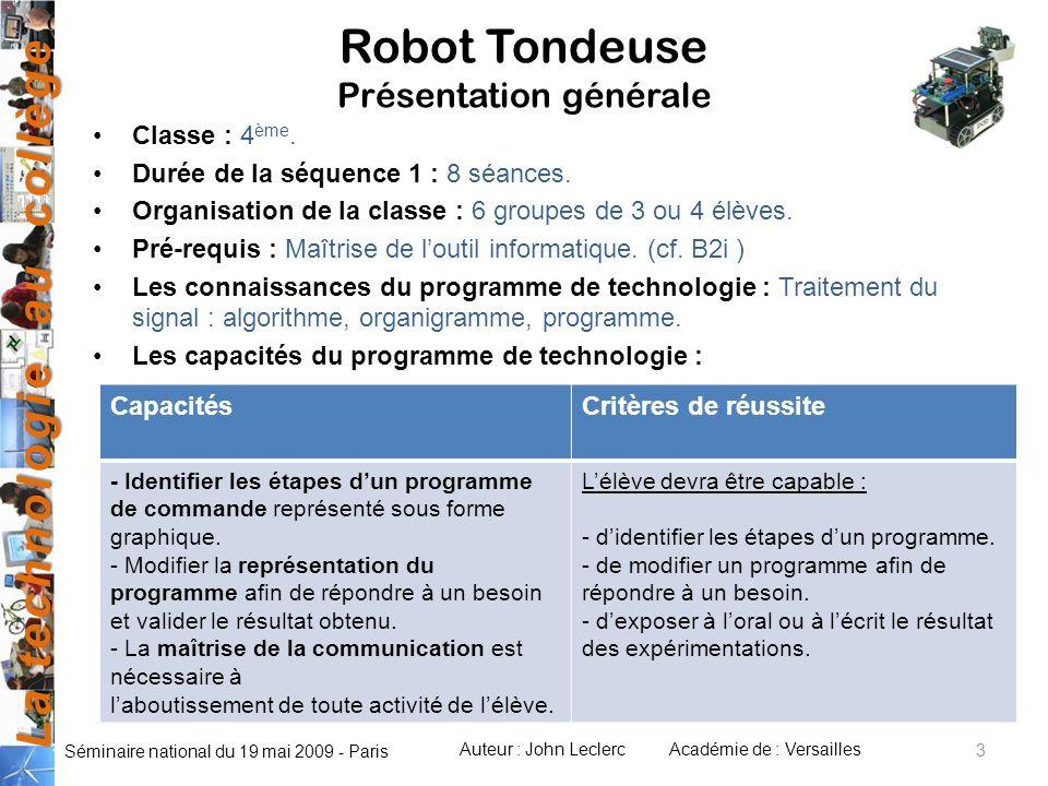 La technologie au collège Auteur : John LeclercAcadémie de : Versailles Séminaire national du 19 mai 2009 - Paris Robot Tondeuse Présentation générale