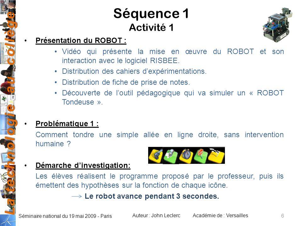La technologie au collège Auteur : John LeclercAcadémie de : Versailles Séminaire national du 19 mai 2009 - Paris 6 Séquence 1 Activité 1 Présentation