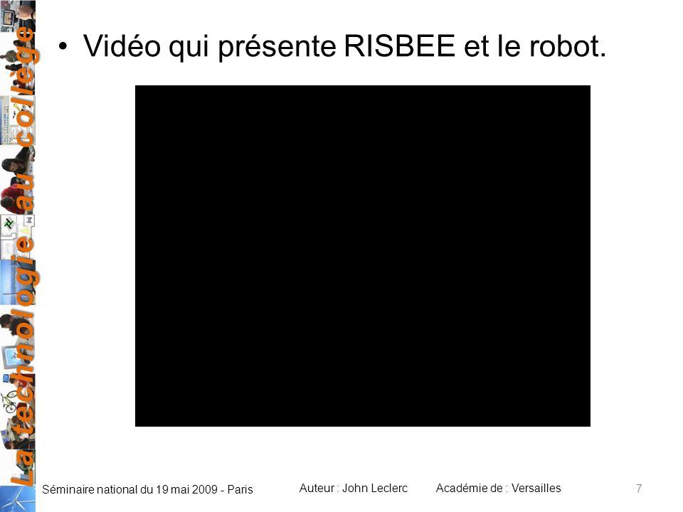 La technologie au collège Auteur : John LeclercAcadémie de : Versailles Séminaire national du 19 mai 2009 - Paris Vidéo qui présente RISBEE et le robo
