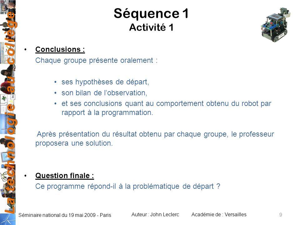 La technologie au collège Auteur : John LeclercAcadémie de : Versailles Séminaire national du 19 mai 2009 - Paris 9 Séquence 1 Activité 1 Conclusions