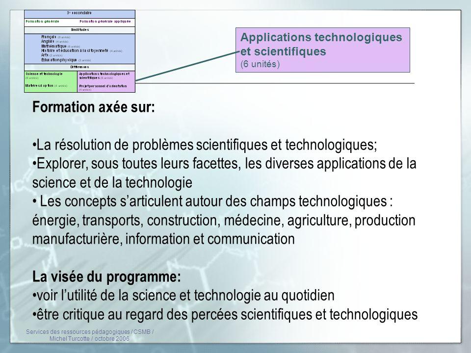Applications technologiques et scientifiques (6 unités) Formation axée sur: La résolution de problèmes scientifiques et technologiques; Explorer, sous