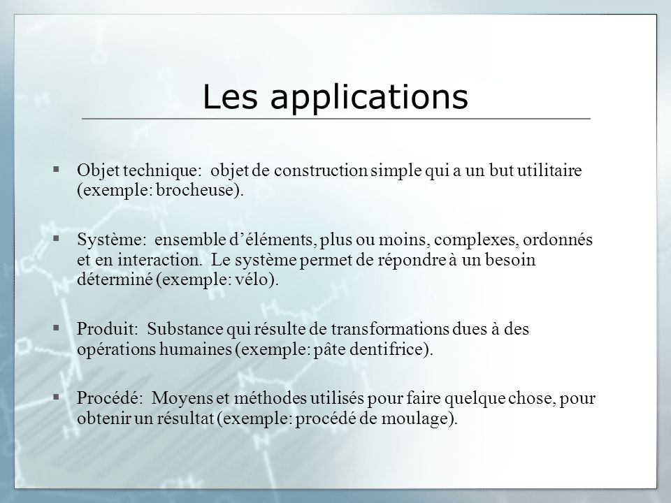Les applications Objet technique: objet de construction simple qui a un but utilitaire (exemple: brocheuse). Système: ensemble déléments, plus ou moin