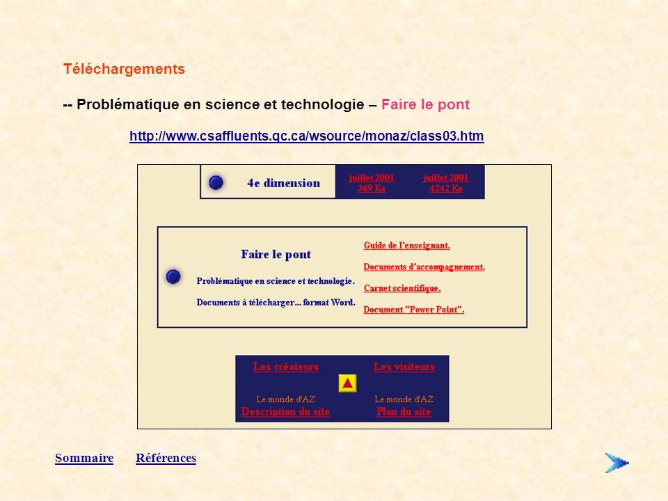 Téléchargements -- Problématique en science et technologie – Faire le pont http://www.csaffluents.qc.ca/wsource/monaz/class03.htm SommaireRéférences
