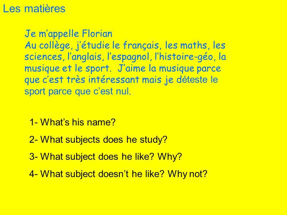 Les matières Je mappelle Florian Au collège, jétudie le français, les maths, les sciences, langlais, lespagnol, lhistoire-géo, la musique et le sport.