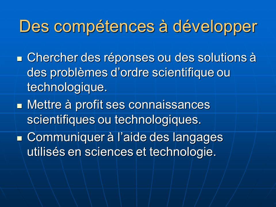 Des compétences à développer Chercher des réponses ou des solutions à des problèmes dordre scientifique ou technologique.