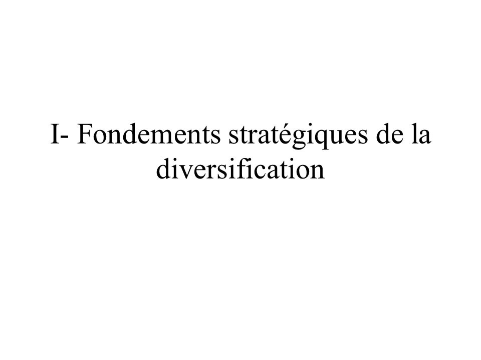 I- Fondements stratégiques de la diversification