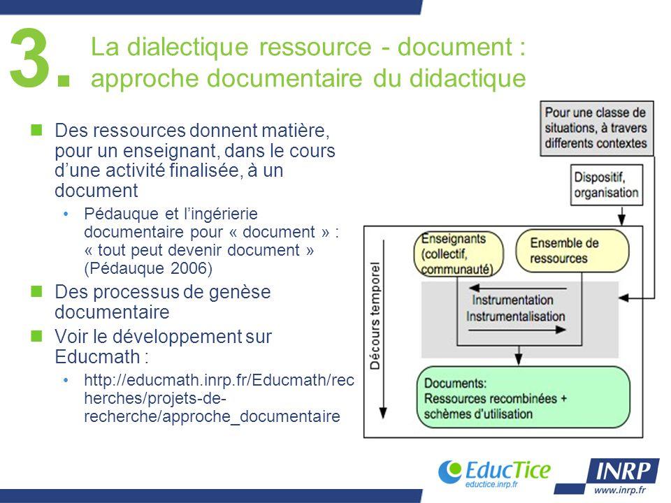 3. La dialectique ressource - document : approche documentaire du didactique nDes ressources donnent matière, pour un enseignant, dans le cours dune a