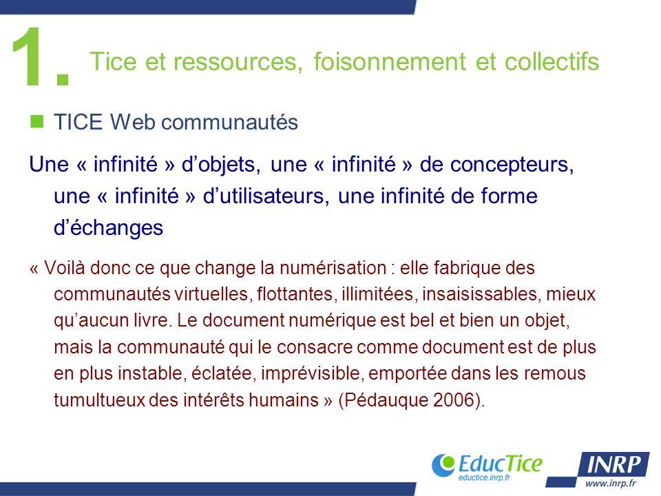 Tice et ressources, foisonnement et collectifs nTICE Web communautés Une « infinité » dobjets, une « infinité » de concepteurs, une « infinité » dutil