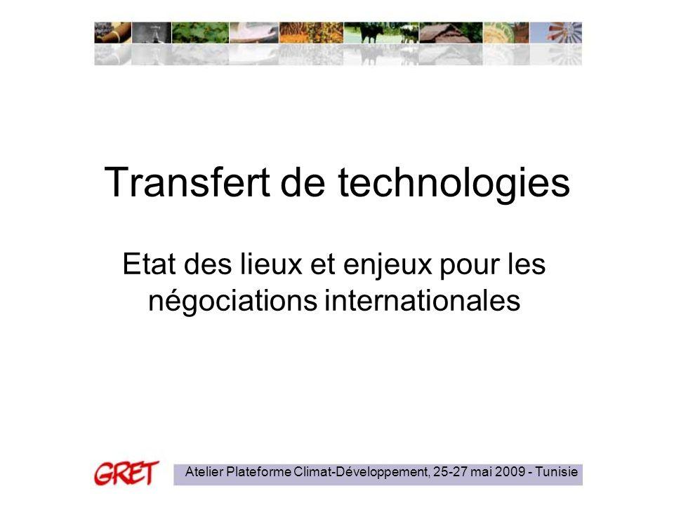 Atelier Plateforme Climat-Développement, 25-27 mai 2009 - Tunisie Transfert de technologies Etat des lieux et enjeux pour les négociations internation