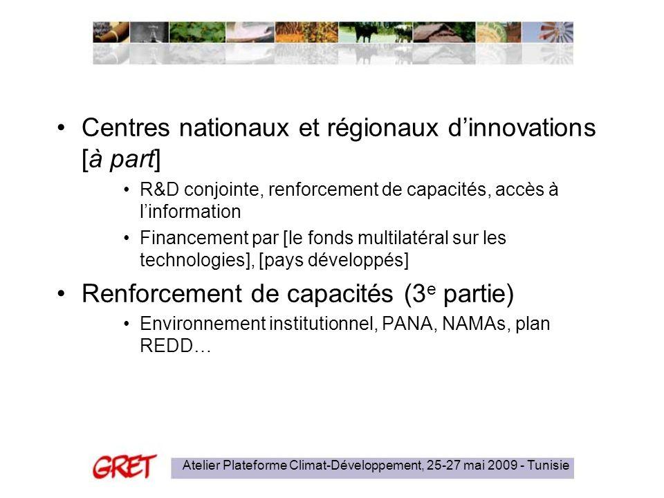 Atelier Plateforme Climat-Développement, 25-27 mai 2009 - Tunisie Centres nationaux et régionaux dinnovations [à part] R&D conjointe, renforcement de