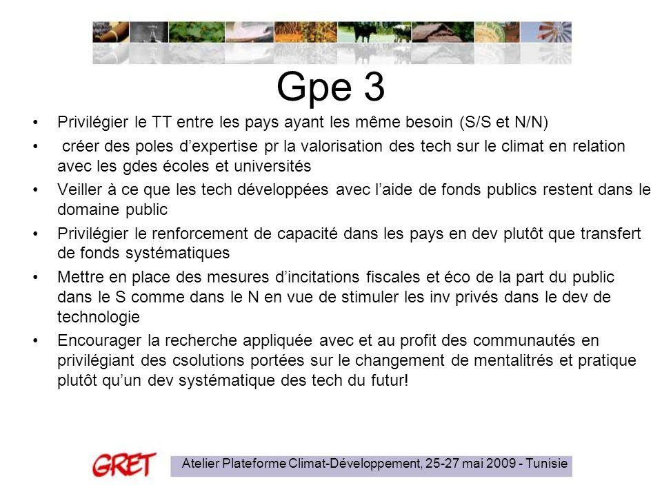 Gpe 3 Privilégier le TT entre les pays ayant les même besoin (S/S et N/N) créer des poles dexpertise pr la valorisation des tech sur le climat en rela