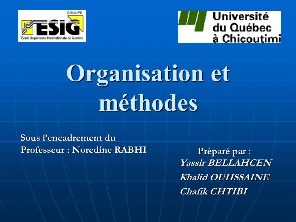 Organisation et méthodes Yassir BELLAHCEN Khalid OUHSSAINE Chafik CHTIBI Préparé par : Sous lencadrement du Professeur : Noredine RABHI