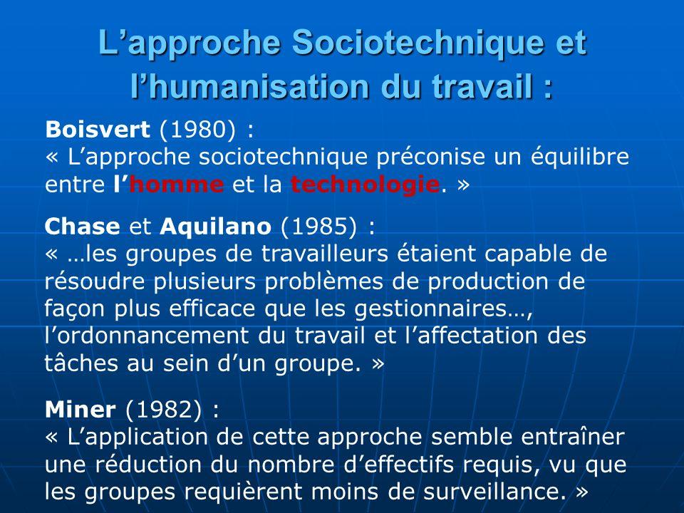 Lapproche Sociotechnique et lhumanisation du travail : Boisvert (1980) : « Lapproche sociotechnique préconise un équilibre entre lhomme et la technologie.