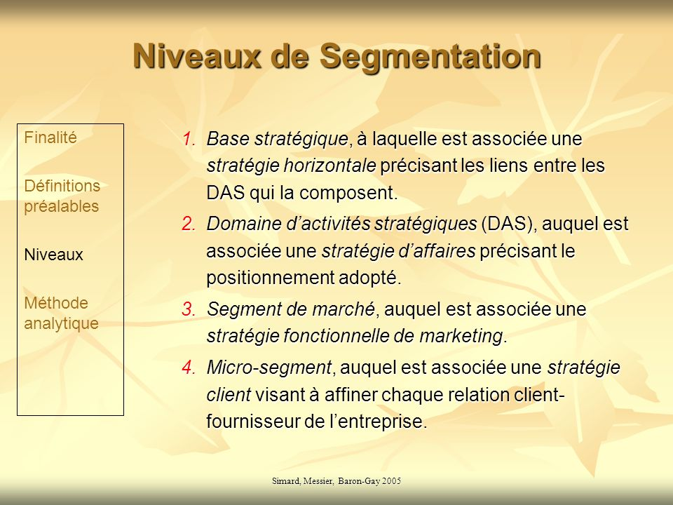 Simard, Messier, Baron-Gay 2005 Niveaux de Segmentation 1. Base stratégique, à laquelle est associée une stratégie horizontale précisant les liens ent