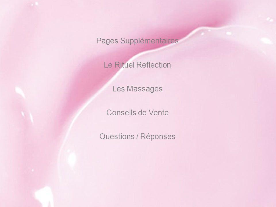 Pages Supplémentaires Le Rituel Reflection Les Massages Conseils de Vente Questions / Réponses