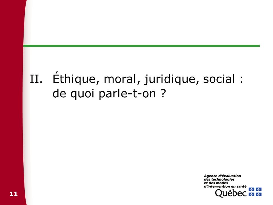 11 II.Éthique, moral, juridique, social : de quoi parle-t-on ?