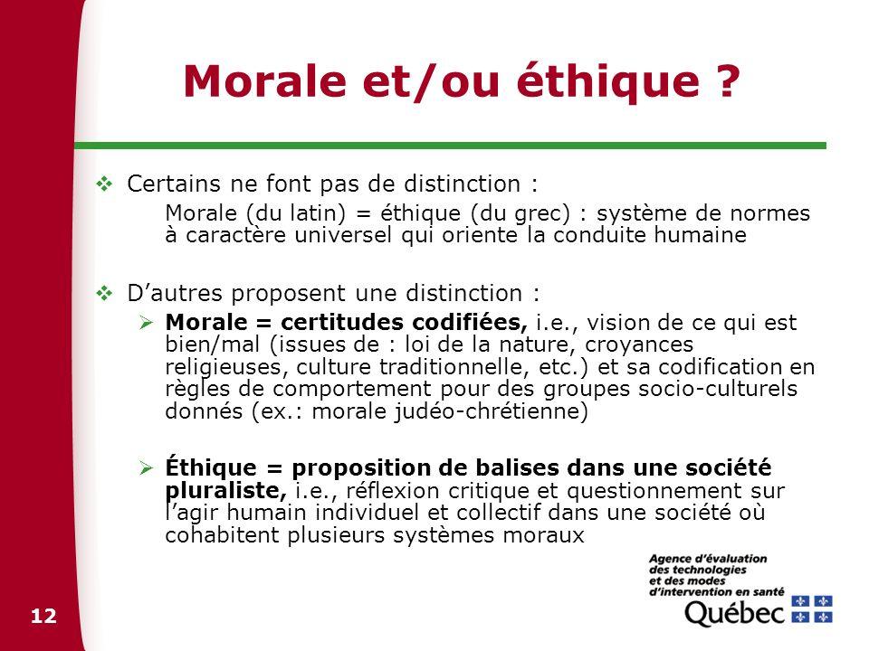 12 Morale et/ou éthique ? Certains ne font pas de distinction : Morale (du latin) = éthique (du grec) : système de normes à caractère universel qui or