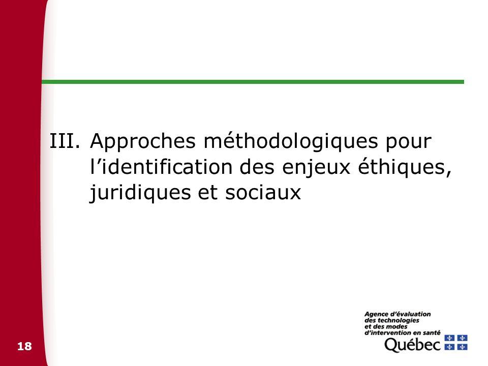 18 III.Approches méthodologiques pour lidentification des enjeux éthiques, juridiques et sociaux