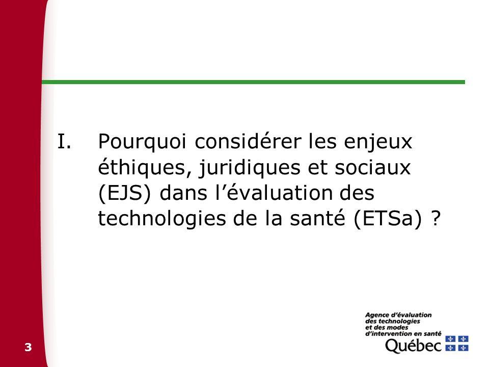 3 I.Pourquoi considérer les enjeux éthiques, juridiques et sociaux (EJS) dans lévaluation des technologies de la santé (ETSa) ?