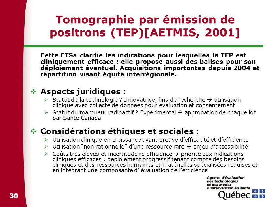 30 Tomographie par émission de positrons (TEP)[AETMIS, 2001] Cette ETSa clarifie les indications pour lesquelles la TEP est cliniquement efficace ; el