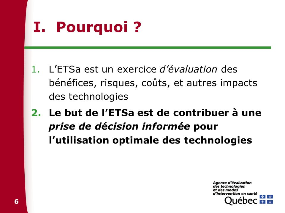 6 I. Pourquoi ? 1.LETSa est un exercice dévaluation des bénéfices, risques, coûts, et autres impacts des technologies 2.Le but de lETSa est de contrib