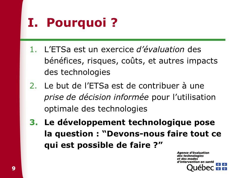 9 I. Pourquoi ? 1.LETSa est un exercice dévaluation des bénéfices, risques, coûts, et autres impacts des technologies 2.Le but de lETSa est de contrib