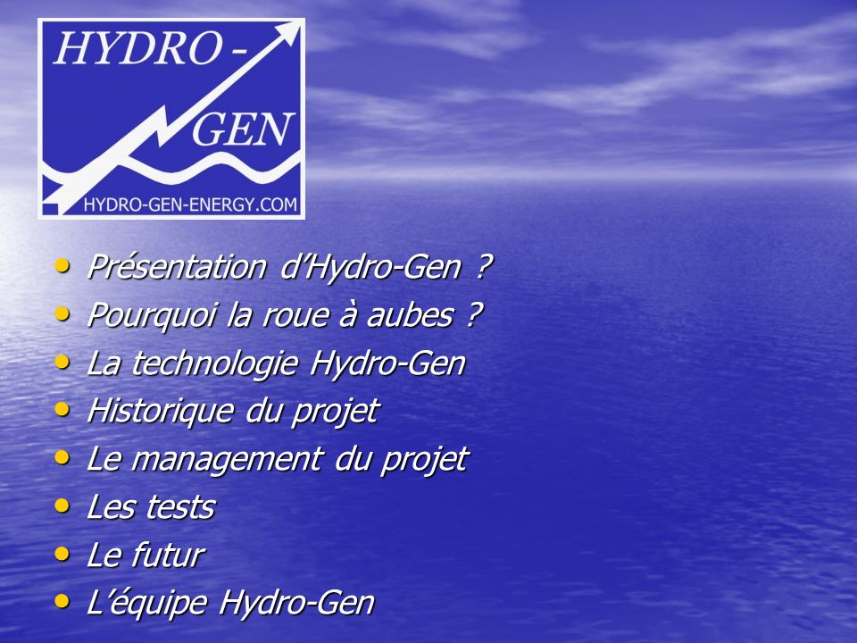 Présentation dHydro-Gen ? Présentation dHydro-Gen ? Pourquoi la roue à aubes ? Pourquoi la roue à aubes ? La technologie Hydro-Gen La technologie Hydr