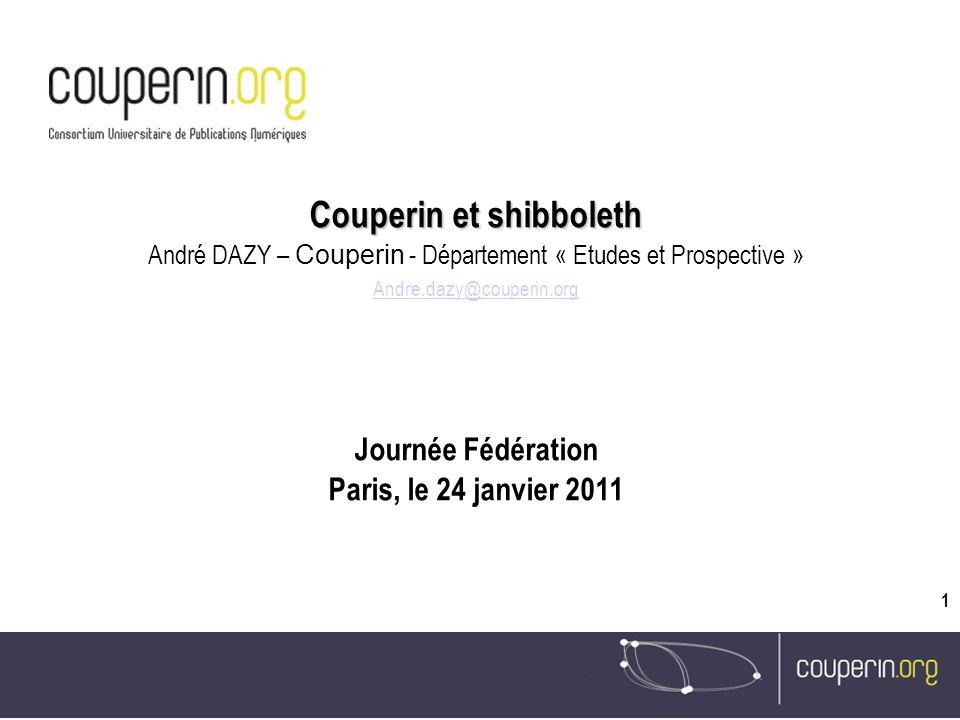 1 Couperin et shibboleth André DAZY – Couperin - Département « Etudes et Prospective » Andre.dazy@couperin.org Journée Fédération Paris, le 24 janvier 2011