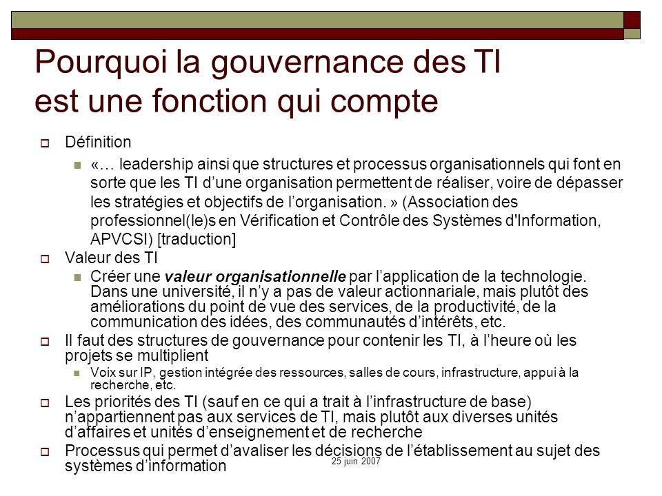 25 juin 2007 Pourquoi la gouvernance des TI est une fonction qui compte Définition «… leadership ainsi que structures et processus organisationnels qu