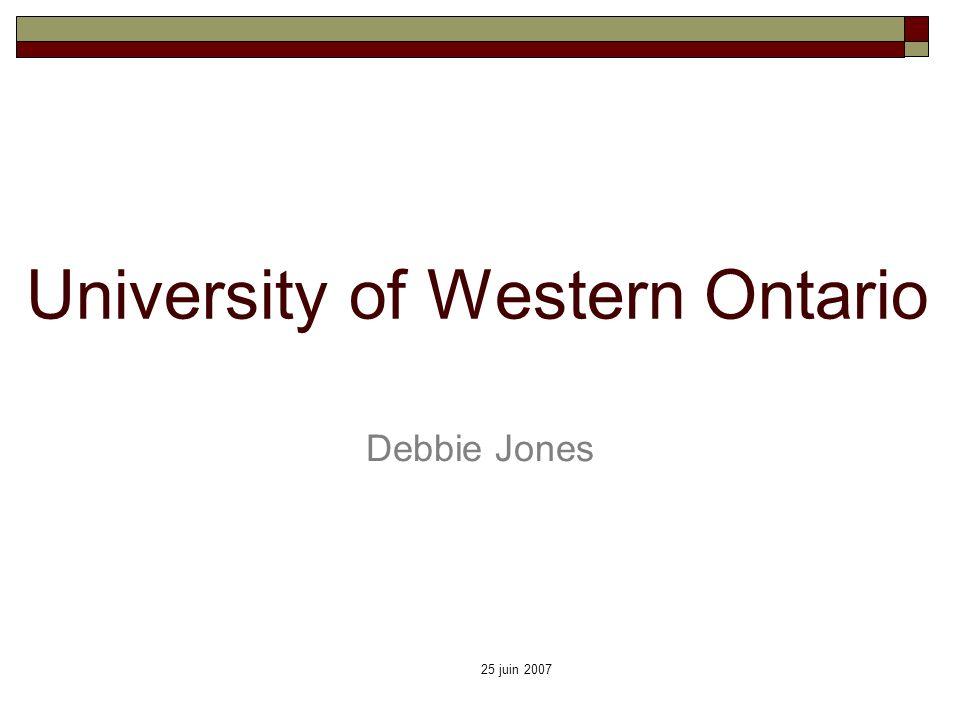 25 juin 2007 University of Western Ontario Debbie Jones