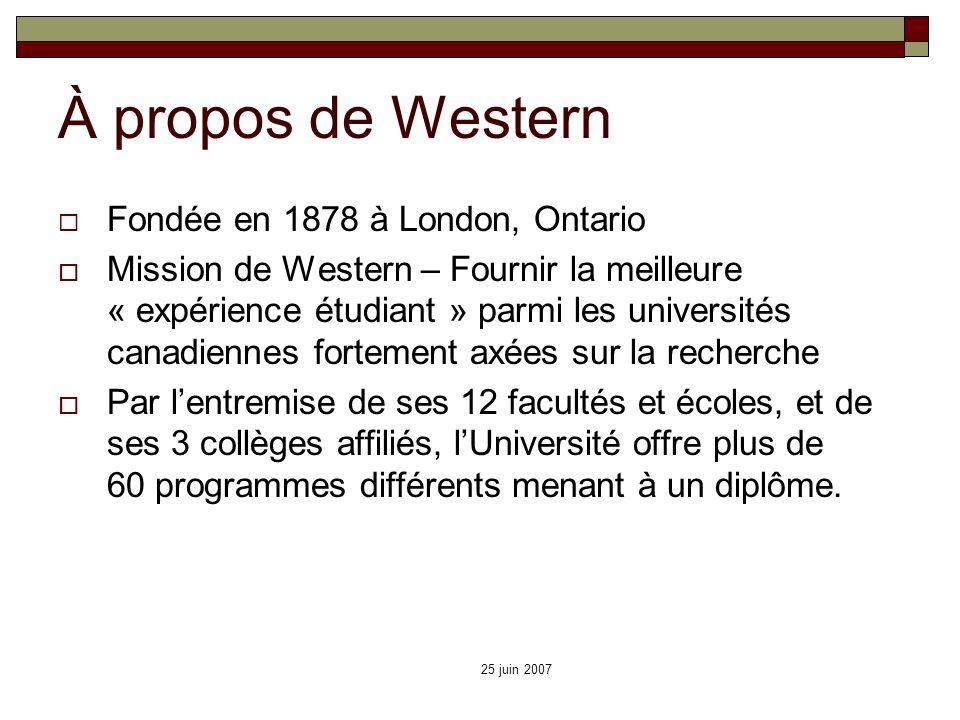 25 juin 2007 À propos de Western Fondée en 1878 à London, Ontario Mission de Western – Fournir la meilleure « expérience étudiant » parmi les universi