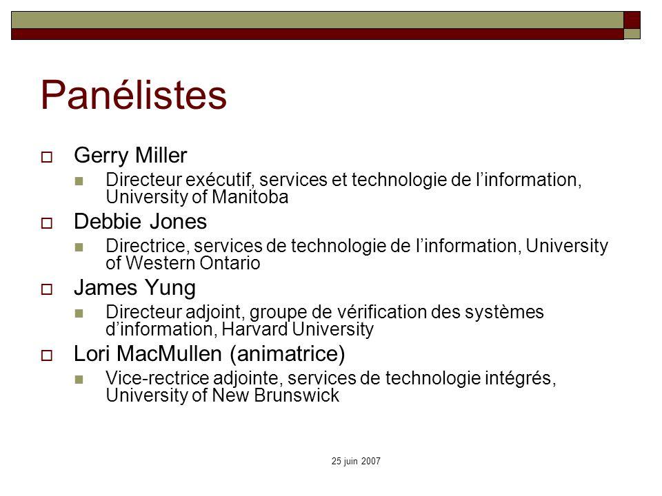 Panélistes Gerry Miller Directeur exécutif, services et technologie de linformation, University of Manitoba Debbie Jones Directrice, services de techn