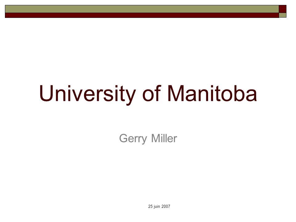 25 juin 2007 University of Manitoba Gerry Miller