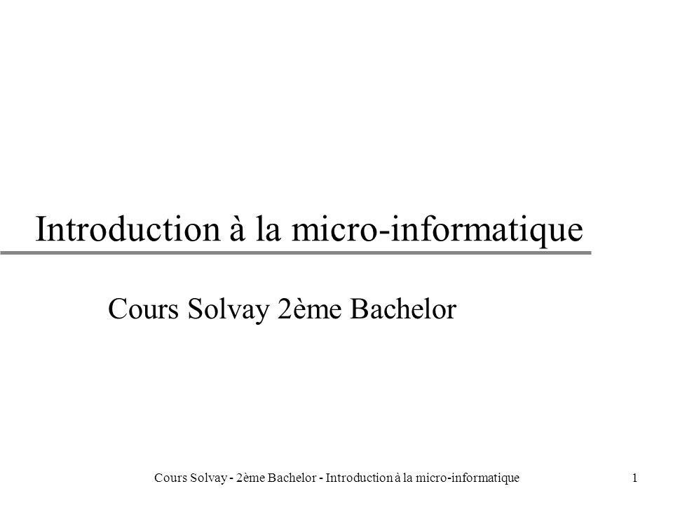1 Introduction à la micro-informatique Cours Solvay 2ème Bachelor Cours Solvay - 2ème Bachelor - Introduction à la micro-informatique