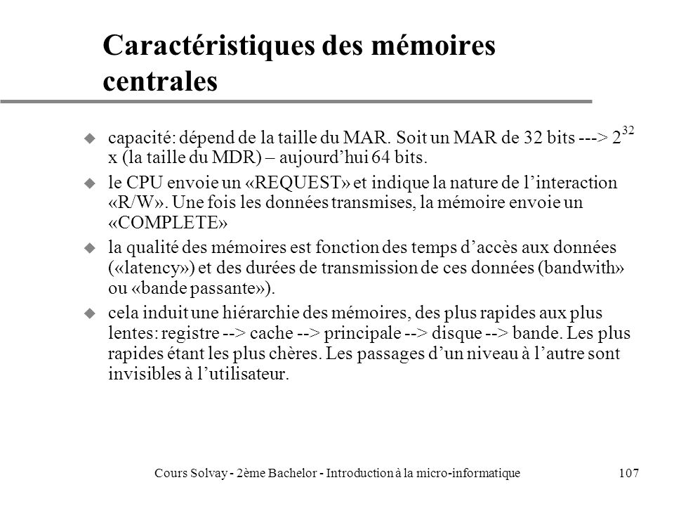 107 Caractéristiques des mémoires centrales u capacité: dépend de la taille du MAR.