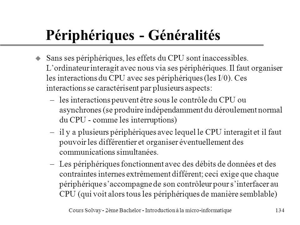 134 Périphériques - Généralités u Sans ses périphériques, les effets du CPU sont inaccessibles.