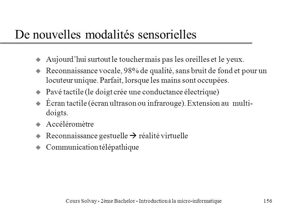 De nouvelles modalités sensorielles u Aujourdhui surtout le toucher mais pas les oreilles et le yeux.