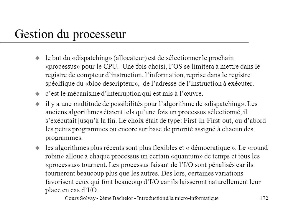172 Gestion du processeur u le but du «dispatching» (allocateur) est de sélectionner le prochain «processus» pour le CPU.