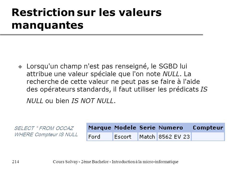 Restriction sur les valeurs manquantes u Lorsqu un champ n est pas renseigné, le SGBD lui attribue une valeur spéciale que l on note NULL.